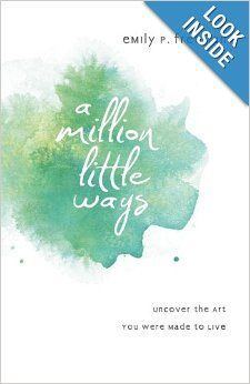 Million Little Ways, A: Uncover the Art You Were Made to Live by Emily P. Freeman