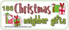 Great ideas for neighbor gifts!