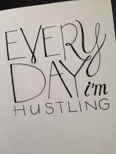 Everyday I'm Hustling - hand lettering practice