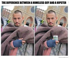 Still the Best Medicine.....Difference between a Homeless Guy and a Hipster...II