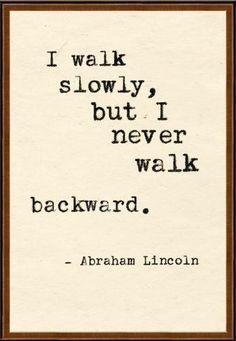move forward, abraham lincoln, abe lincoln, walking quotes, forward march, walk slowli, inspirational quotes, inspiration quotes, walk backward