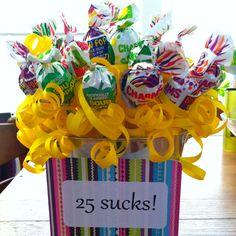 "Birthdays suck! ; ) For my sister's 25th birthday, ""25 sucks!"""