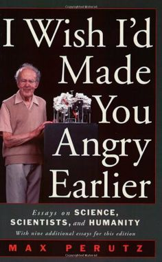 I Wish I'd Made You Angry Earlier: Essays on Science, Scientists, and Humanity by Perutz, http://www.amazon.ca/dp/0879696745/ref=cm_sw_r_pi_dp_y5Astb1NT7HCZ