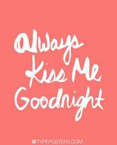 Even though you are not with me I am kissing you good night. I'm giving you soft sweet kisses... As you roll over and I put my arms around you and we fall asleep to each others heart beat. <3 12:25 am