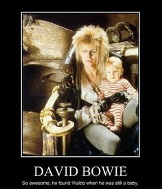 Bowie...You remind me of the babe!