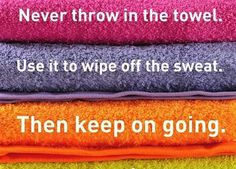 Never throw in the towel. Use it to wipe off the sweat. Then keep on going. #volleyballquote #SportQuote