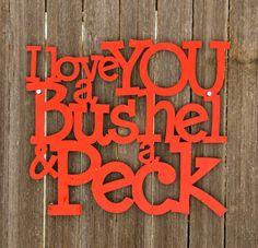 """""""I love you a bushel & a peck"""""""