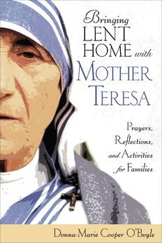 Bringing Lent Home with Mother Teresa   Prayers, Reflections and Activities for Families  One of my favorite resources this Lent from my dear friend Donna-Marie Cooper O'Boyle