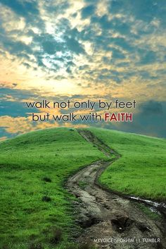 walk not only by feet...but walk with FAITH