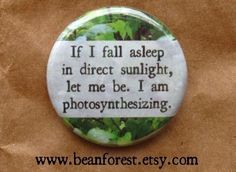 let me be, I'm photosynthesizing Button Badge US$1.50