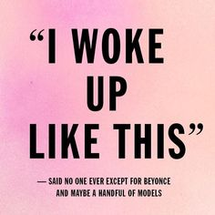 """I woke up like this."" #beyonce #quote"