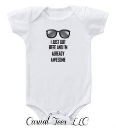 I Just Got Here and I'm Already Awesome Funny Baby by CasualTeeCo, $14.00