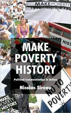 """Make Poverty History: Political Communication in Action""  by Nick Sireau, Ashoka UK Fellow"