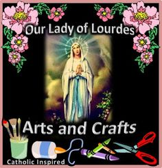 Our Lady of Lourdes {Lots of Crafts and Activities} | Catholic Inspired ~ Arts, Crafts, and Activities!
