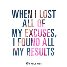 Lose your excuses and results will follow.