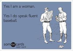 Yes I am a woman. Yes I do speak fluent baseball. | Sports Ecard | someecards.com