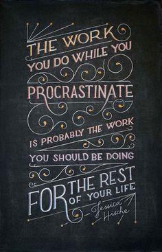 procrastination quotes, jessica hische quote, procrastin quot, chalkboard quotes