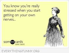 You know you're really stressed when you start getting on your own nerves funni stuff, humor babi, giggl, get on nerves, funny quotes, quotes on stress, funny stress quotes, true stories