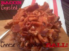 Bacon Crusted Cheese & Cracker Ball..add a football game and you're set!