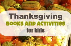 Thanksgiving Books and Activities for Kids by Tanya from Finding the Teachable Moments at The Homeschool Classroom