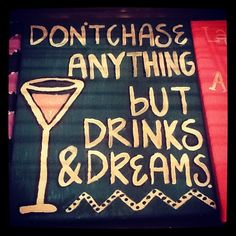 Don't chase anything but drinks  dreams.. DIY painted canvas