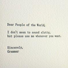 Poor under appreciated grammar.