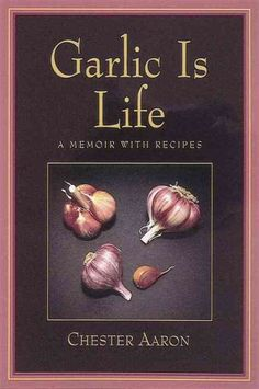 Garlic is Life : A Memoir with Recipes (1996) / Chester Aaron.  Chester Aaron is a retired professor from the English department.