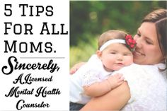 5 Tips For All Moms. Sincerely, A Licensed Mental Health Counselor | The Snap Mom