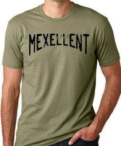 Mexellent Funny T-Shirt Mexican Humor Tee Olive XL ...