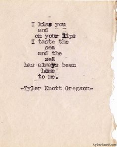 seas, knott gregson, poetry quotes, lips, inspir, tyler knott, homes, love quotes, kisses