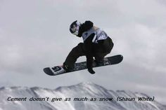 """""""Cement doesn't give as much as snow."""" -  Shaun White"""