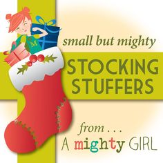 """Small but Mighty"" Stocking Stuffers Collection: This collection features over 300 girl-empowering, small gifts for infants to teens. Most of the toys in this collection are small enough to fit into a Christmas stocking and the majority are priced under  $10. To browse, visit http://www.amightygirl.com/mighty-girl-picks/stocking-stuffers"