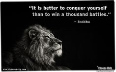 It is better to conquer yourself than to win a thousand battles. - Buddha