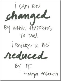 I can be changed by what happens to me, but ...