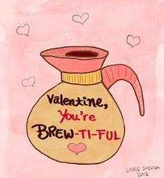 Valentine, you're brew-ti-ful