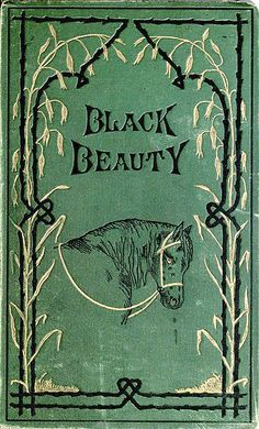 Black Beauty written by English author Anna Sewell (1877) If you believe in animal rights as I do then this is the book.