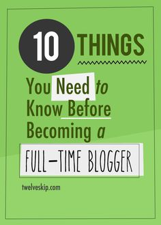 10 Things You Need To Know Before Becoming A Full Time Blogger http://www.twelveskip.com/guide/blogging/1337/things-to-know-before-becoming-a-fulltime-blogger