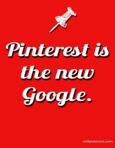 Pinterest is the new Google (from WTFPinterest.com)