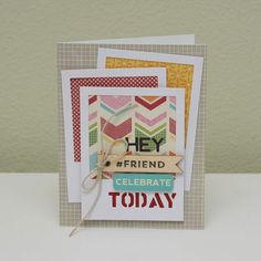 Hey Friend Celebrate Today Card by Summer Fullerton via the Jillibean Soup Blog