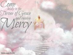 Since then we have a great high priest who has passed through the heavens, Jesus the Son of God... let us hold fast our confession and let us then approach the throne of grace with confidence, so that we may receive mercy and find grace to help us in our time of need -Hebrews 4:14-16