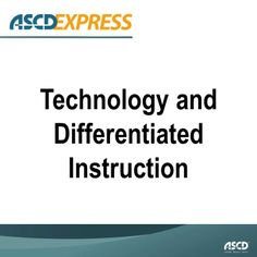 The most recent issue of ASCD Express is all about how technology has the potential to make differentiated instruction more seamless and viable in classrooms.