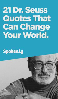 21 Dr. Seuss Quotes That Can Change Your World.  www.spoken.ly/topics.php?q=drseuss
