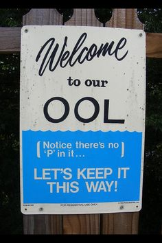 """""""Welcome to our ool. Notice there's no """"P"""" in it. Let's keep it this way!"""""""