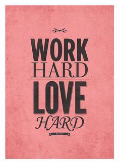 Work Hard. Love Hard.