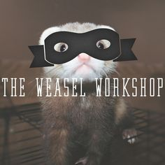 THE WEASEL WORKSHOP