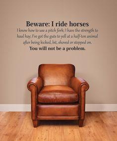 'Beware: I Ride Horses' Wall Quote