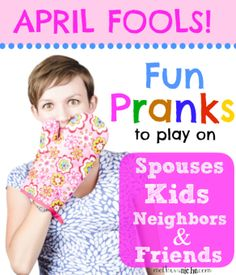 All the April Fool's Prank Ideas you ever need. Omg to do any/all of these to Ryan would make my year!