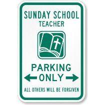 Sunday School Teacher Parking Only!! :)
