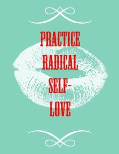 ~~:~~ Practice Radical Self-Love ~~:~~