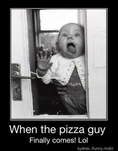 Give me pizza NOW!